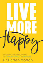 Live More Happy by Dr Darren Morton